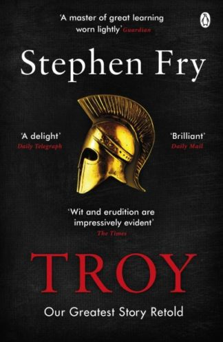 Troy: Our Greatest Story Retold by Stephen Fry