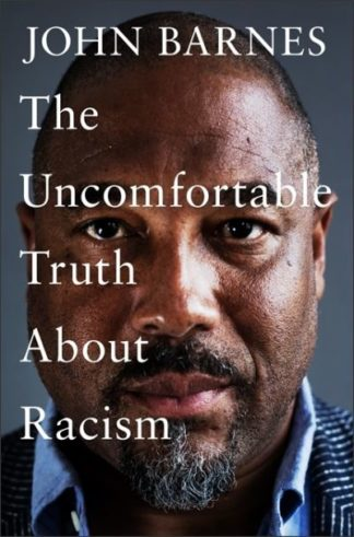 The Uncomfortable Truth About Racism by John Barnes