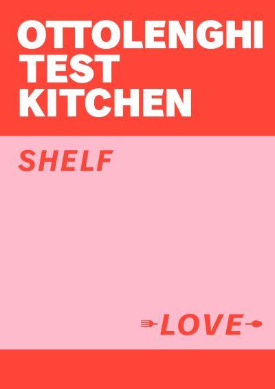 Ottolenghi Test Kitchen: Shelf Love by Yotam Ottolenghi