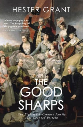 The Good Sharps: The Eighteenth-Century Family that Changed Britain by Hester Grant