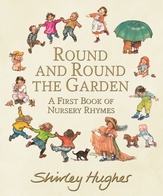 Round and Round the Garden: A First Book of Nursery Rhymes by Shirley Hughes